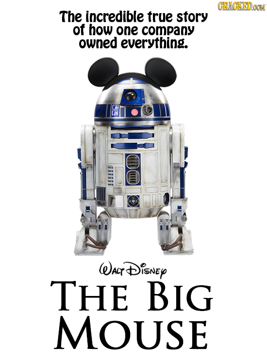 CRACKEDOON The incredible true story of how one company owned everything. WALTt DisNey THE BIG MOUSE