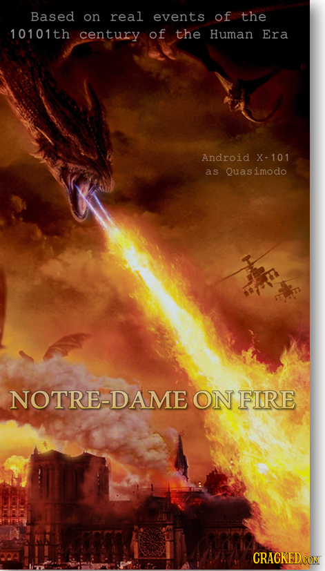 Based on real events of the 10101th century of the Human Era Android X-101 as Quasimodo NOTRE-DAME ON FIRE CRACKED CON