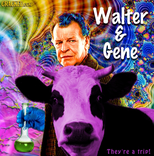 CRACKED Walter E Gene They're a trip!