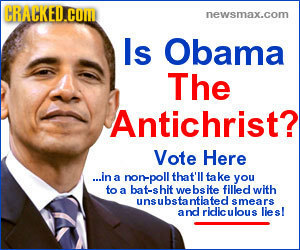 CRACKED.COMD newsmax.com Is Obama The Antichrist? Vote Here .in a non-poll that'll take you to a bat-shit we bs hte filled with unsubstantiated smears