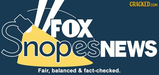 CRACKED.COM SNopesnews FOX SNEWS Fair, balanced & fact-checked.