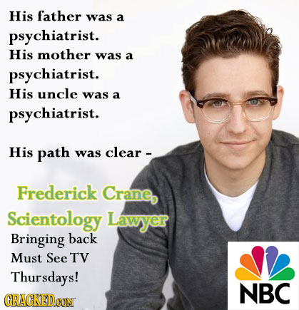 His father was a psychiatrist. His mother was a psychiatrist. His uncle was a psychiatrist. His path was clear - Frederick Crane, Scientology Lawyer B