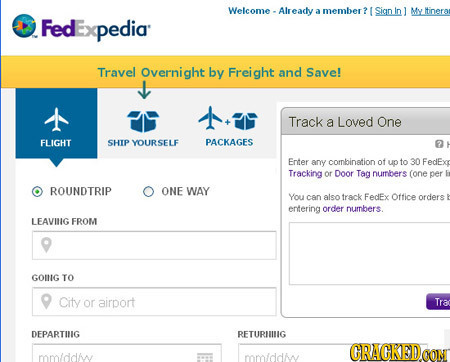 Welcome - Already member ? Sign Inl Myltineron a Fed pedia Travel Overnight by Freight and Save! Track a Loved One FLIGHT SHIP YOURSELF PACKAGES Enter