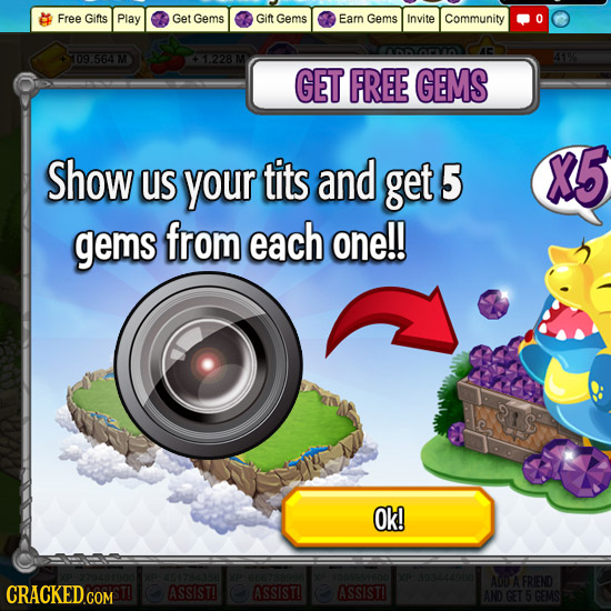 Free Gifts Play Get Gems Gift Gems Earn Gems Invite Community O 09 564M 1228 41% GET FREE GEMS Show US your tits and get 5 X5 gems from each one!! Ok!