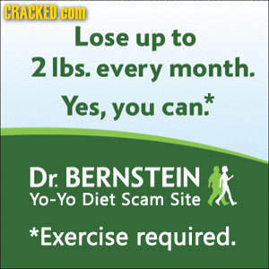 CRACKED.C COM Lose up to 2 lbs. every month. Yes, can* you Dr. BERNSTEIN Yo-Yo Diet Scam Site *Exercise required.