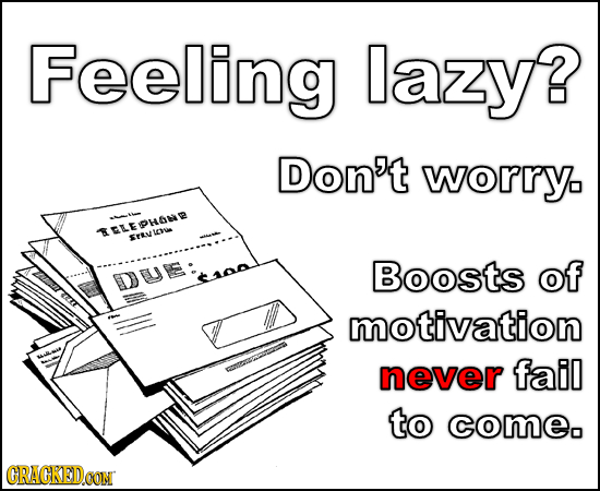 Feeling lazy? Don't worry. *Nin LEPHANY Srtve Srevwhye Boosts of DUE motivation never fail to comeo CRACKEDOON