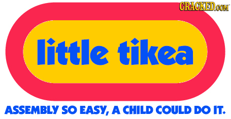 CRACKEDOON little tikea ASSEMBLY so EASY, A CHILD COULD DO IT.