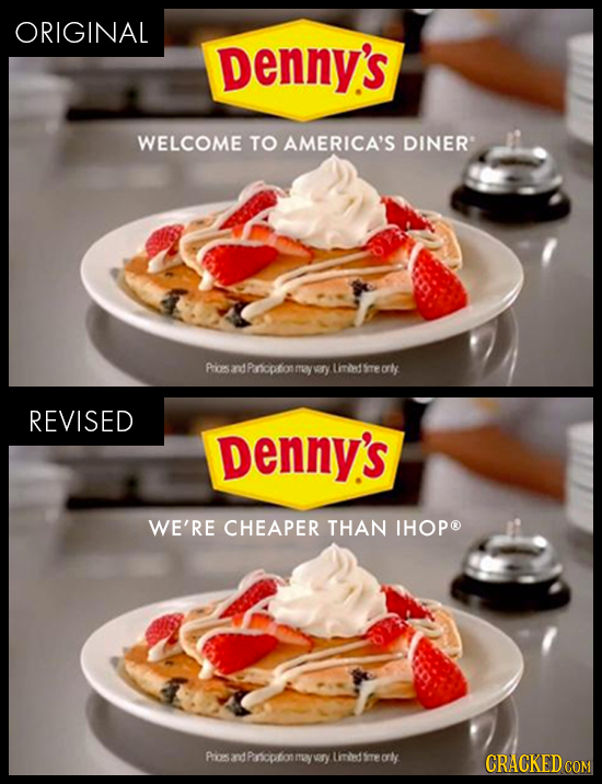ORIGINAL Denny's WELCOME TO AMERICA'S DINER Prias and Pnicption amiy rY Liled ere orly REVISED Denny's WE'RE CHEAPER THAN IHOPO PosndPrnioptomeywry l
