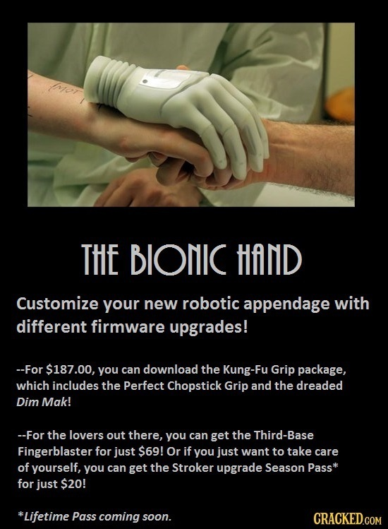 THE BIONIC HAND Customize your new robotic appendage with different firmware upgrades! --For $187.00, you can download the Kung-Fu Grip package, which