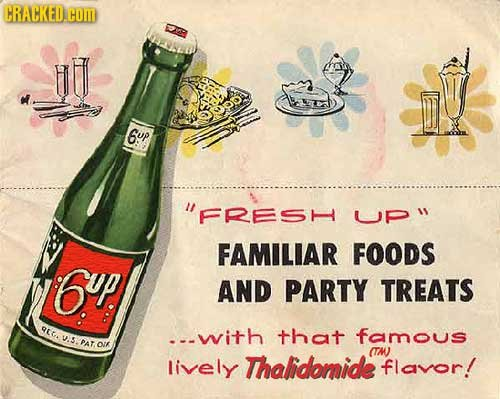 CRALCKED.CO 6up FRESHUP FAMILIAR FOODS 6up AND PARTY TREATS CG. ---with that famous S.PAT. DIR (TW lively Thalidomide flavor!