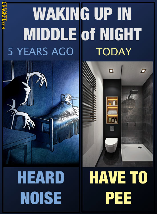 CRACKED COM WAKING UP IN MIDDLE of NIGHT 5 YEARS AGO TODAY HAAI HEARD HAVE TO NOISE PEE