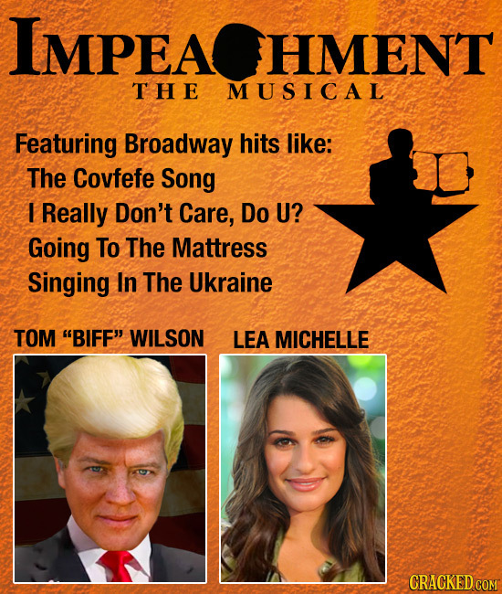 IMPEAOHMENT THE MUSICAL Featuring Broadway hits like: The Covfefe Song I Really Don't Care, Do U? Going To The Mattress Singing In The Ukraine TOM BI