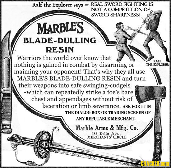 Ralf the Explorer says REAL SWORD FIGHTING IS NOT A COMPETITION OF SWORD SHARPNESS! MARBLES BLADE-DULLING RESIN Warriors the world over know that RALF