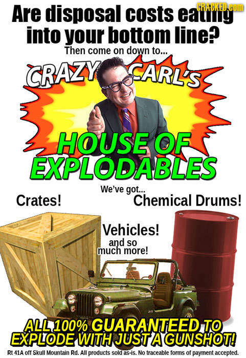 Are disposal costs eatany CRACKED COM into your bottom line? Then come on down to... CRAZY CARL'S HOUSE OF EXPLODABLES We've got... Crates! Chemical D