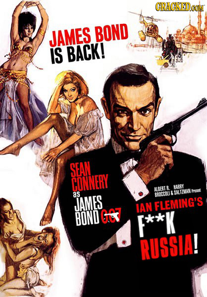 CRACKEDOON JAMES BOND IS BACK! SEAN CONNERY ALBERT R HARRY Front aS BROCCOUI & SALTIMAN JAMES IAN FLEMING'S BOND G F**K RUSSIA!