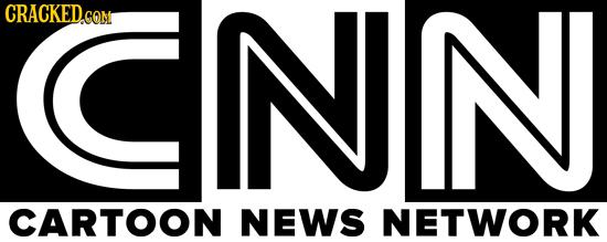 CRACKED.co COM IN NN CARTOON NEWS NETWORK