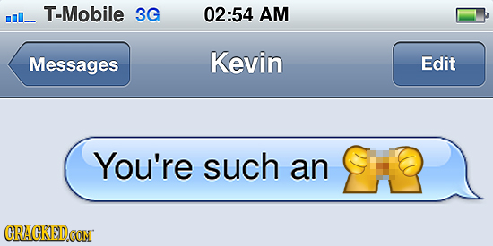 T-Mobile m- 3G 02:54 AM Messages Kevin Edit You're such an