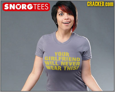 CRACKED.COM SNORGTEES YOUR GIRLFRIEND WULL NEVER WEAR THIS!