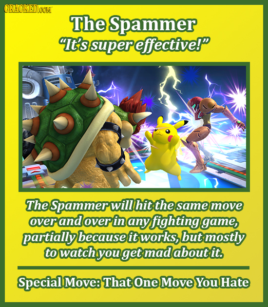 CRACKEDOOM The Spammer It's super effective! The Spammert will hit the same move overand over in any fighting game, partially because it works, but
