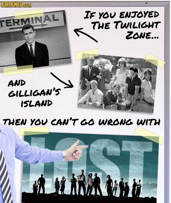 IF YOU ENJOYED TERMINAL THE TWILIGHT ZONE... AND GILLIGAN'S ISLAND THEN YOU CAN'T GO WRONG WITH