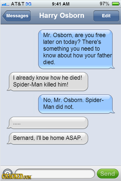 ill.. AT&T3G 9:41 AM 97% Messages Harry Osborn Edit Mr. Osborn, are you free later on today? There's something you need to know about how your father