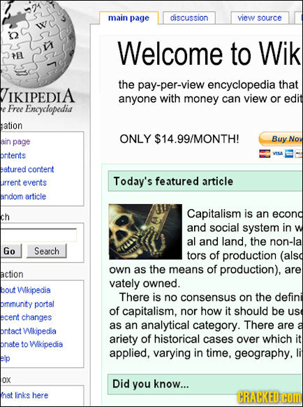 main page discussion view source IA Welcome to Wik TE the pay-per-view encyclopedia that IKIPEDIA anyone with money can view or edit Free Encyclopedia