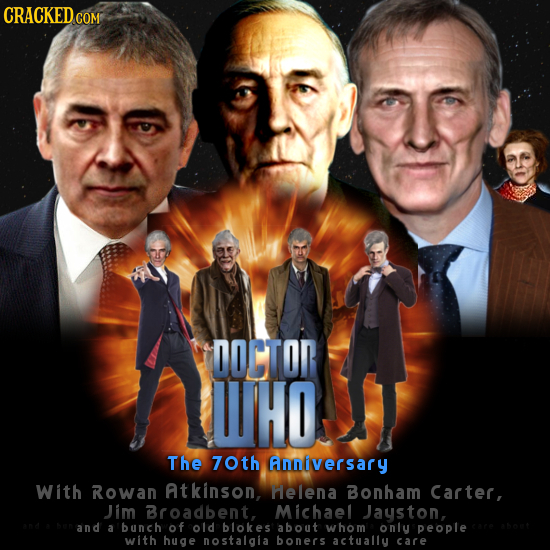 CRACKED COM DOCTOR WHO The 7oth Anniversary With Rowan Atkinson, Helena Bonham Carter, Jim Broadbent, Michael Jayston, and a bunch of old blokes about