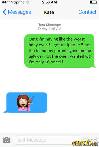 ..000 Sprint 2:56 AM Messages Kate Contact Text Message Today 2:55 AM Omg I'm having like the worst bday ever!! I got an Iphone 5 not the 6 and my par