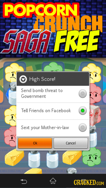 POPCORN RUNCH SAGA FREE High Score! Send bomb threat to Government Tell Friends on Facebook Sext your Mother-in-law Ok Cancel In
