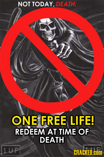 NOT TODAY, DEATH: ONE FREE LIFE! REDEEM AT TIME OF DEATH 1UP CRACKED.com