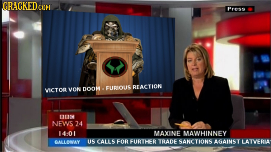 ICRACKEDCOM Press FURIOUS REACTION VICTOR VON DOOM - C NEWS 24 14:01 MAXINE MAWHINNEY DALLDWAY US CALLS FOR FURTHER TRADE SANCTIONS AGAINST LATVERIA
