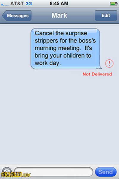AT&T 3G 8:45 AM Messages Mark Edit Cancel the surprise strippers for the boss's morning meeting. It's bring your children to work day. Not Delivered C