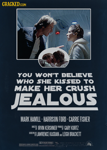 CRACKED YOU WON'T BELIEVE WHO SHE KISSED TO MAKE HER CRUSH JEALOUS MARK HAMILL -HARRISON FORD- CARRIE FISHER DRECIED IRVIN KERSHNER PRICUCED GARY KURT