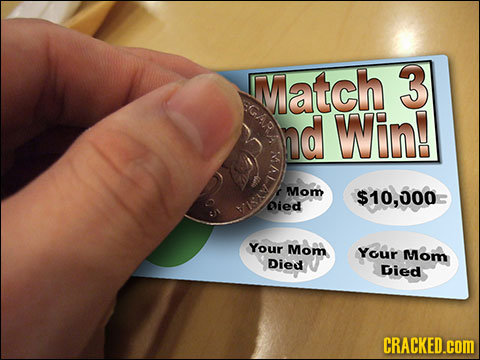Match 3 GARA nd Win! I t Mom $10,000 ied IsN Your Mom Your Mom Died ied CRACKED.COM