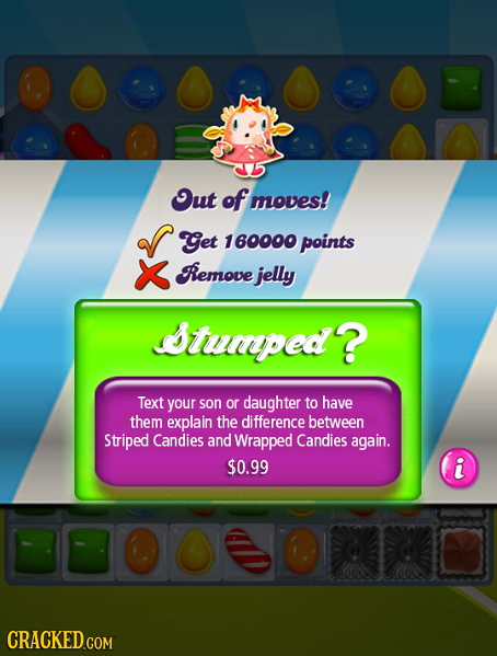 00000OR Out of moves! Get 160000 points Remove jelly Stumped? Text your son or daughter to have them explain the difference between Striped Candies an