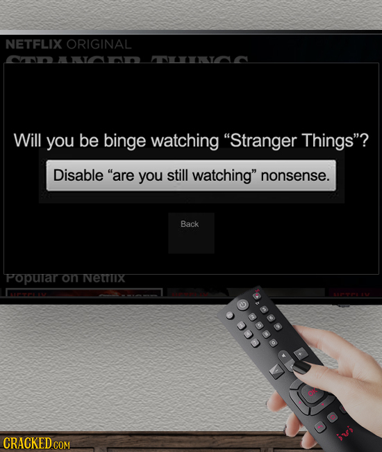 NETFLIX ORIGINAL uTAD ANINTA Will you be binge watching Stranger Things? Disable are you still watching nonsense. Back Popular on NEITIIX ev COO
