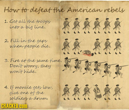 How to defeat the American rebels 1. Get all the troopy into big line. a 2. Fiu in the gaps when people die. 3. Fire atthe same time. Don't worry, the