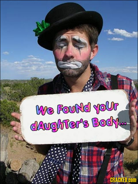 We Found yoUr dAughter's Body..o CRACKED.cOm
