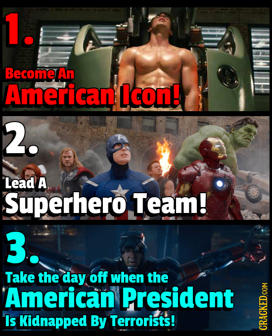 1. Become An American Icon! 2. Lead A Superhero Team! 3. Take the day off when the American President Is Kidnapped By Terrorists! CRAUN