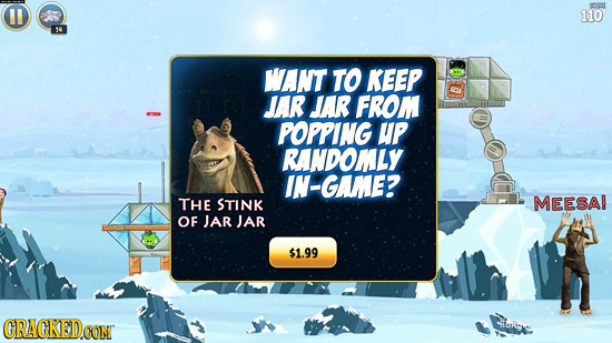 OEIT Il 110 MANT TO KEEP JAR JAR FROM POPPING UP RANDOMLY IN-GAME? THE STINK MEESA! OF JAR JAR $1.99 CRACKED
