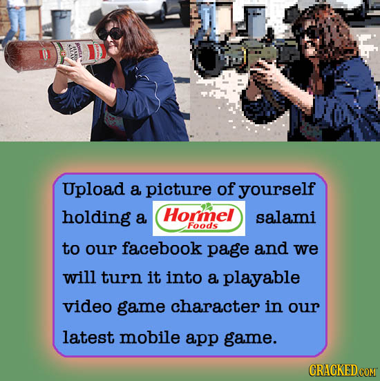 ILANEP rancW Upload a picture of yourself holding Hormel a salami Foods to our facebook page and we will turn it into a playable video game character