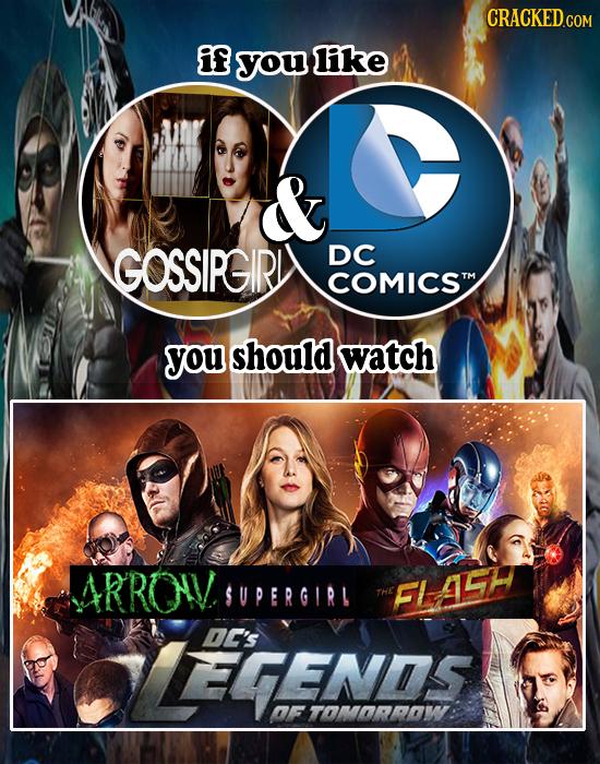 CRACKED if you like & GOSSIPGIRL DC COMICS you should watch RROWV SUPERGIR! THE FILASH DC's EGENDS F TOMORDAW