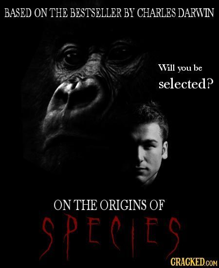 BASED ON THE BESTSELLER BY CHARLES DARWIN Wll you be selected? ON THE ORIGINS OF SPE S CRACKED.COM