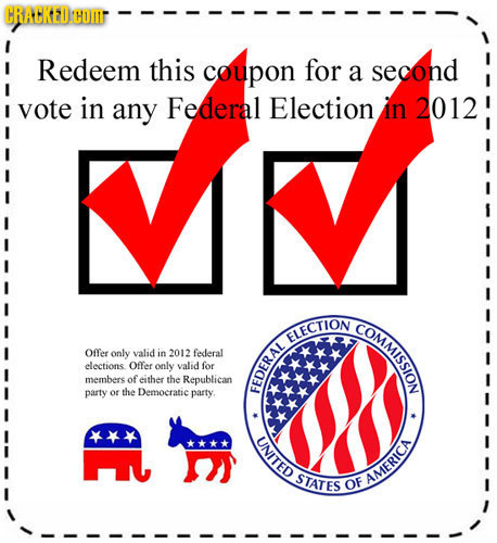 CRACKEDHOI Redeem this coupon for a second vote in any Federal Election in 2012 COMMISSION ELECTION Offer only valid in 2012 federal elections Offer o