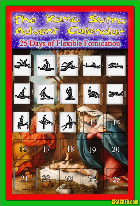 he Xama Sutra Advent Calendor: 25 Days of Flexible Fornication 14 15 16 17 18 19 20 21 22 23 24 25 CRACKED.COM