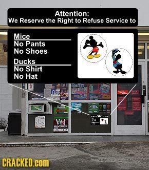 Attention: We Reserve the Right to Refuse Service to Mice No Pants No Shoes Ducks No Shirt No Hat w 201- CRACKED.COM