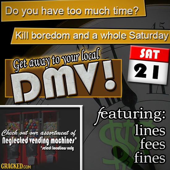 Do you have too much time? Kill boredom and a whole Saturday local SAT Get away to your PMV! 21 featuring: lines Chech out our assortment of neglected
