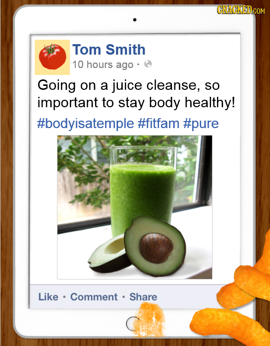 Tom Smith 10 hours ago : Going on a juice cleanse, SO important to stay body healthy! #bodyisatemple #fitfam #pure Like Comment Share