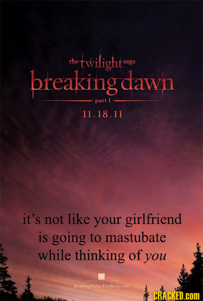 the twilightsa saga breaking dawn part 1 11.18.11 it's not like your girlfriend is going to mastubate while thinking of you BreskinDawn- TheMovie.com