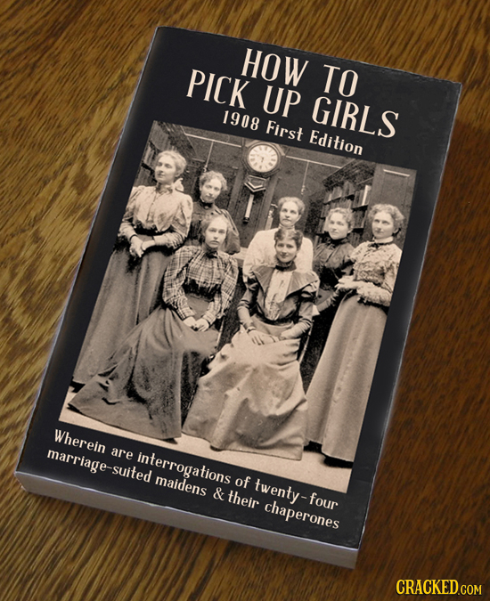 HOW PICK TO UP GIRLS 1908 First Edition Wherein marriage-suited are interrogations maidens of twenty-four & their chaperones CRACKED.COM
